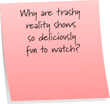 Trashy Reality Shows
