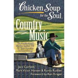 Chicken Soup for the Soul: Country Music: The Inspirational Stories Behind 101 of Your Favorite Country Music Songs Book