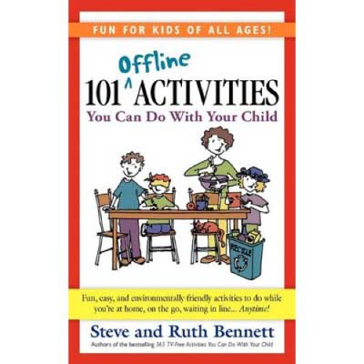 101 Offline Activities You Can Do With Your Child by Steve and Ruth Bennett