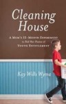 Cleaning House by Kay Wills Wyma ~ Practical Guide for Parents to Overcome Youth Entitlement