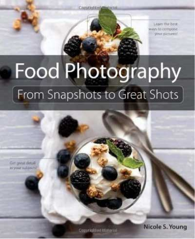 Food Photography: From Snapshots to Great Shots by Nicole Young