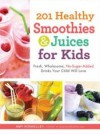 201 Healthy Smoothies & Juices for Kids