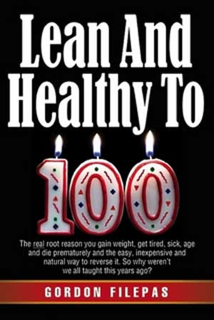 Lean and Healthy to 100 by Gordon Filepas