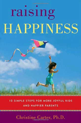 Raising Happiness by Dr. Christine Carter